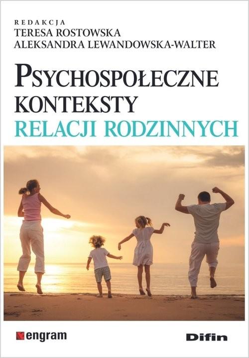 okładka Psychospołeczne konteksty relacji rodzinnych, Książka | Teresa Rostowska, Aleksand Lewandowska-Walter