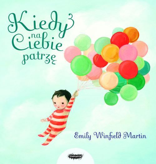 okładka Kiedy na ciebie patrzę, Książka | Martin Emily Winfield