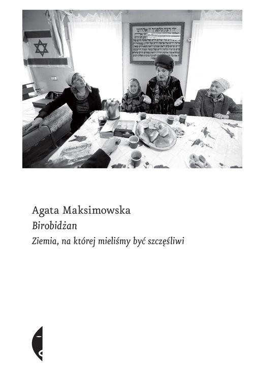 okładka Birobidżan Ziemia, na której mieliśmy być szczęśliwi, Książka   Maksimowska Agata