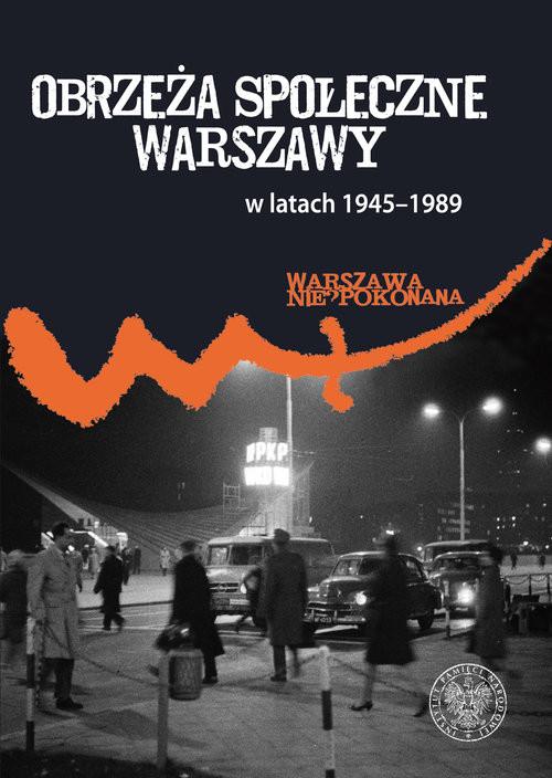 okładka Obrzeża społeczne komunistycznej Warszawy (1945-1989), Książka | Patryk Pleskot