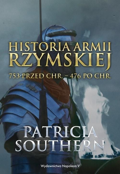okładka Historia Armii Rzymskiej 753 przed Chr. - 476 po Chr., Książka | Southern Patricia