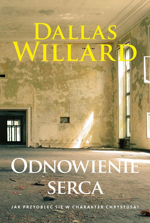 okładka Odnowienie serca. Jak przyoblec się w charakter Chrystusa?, Książka   Willard Dallas