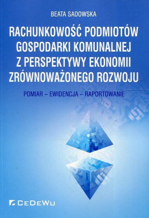 okładka Rachunkowość podmiotów gospodarki komunalnej z perspektywy ekonomii zrównoważonego rozwoju Pomiar - Ewidencja - Raportowanieksiążka |  | Beata Sadowska