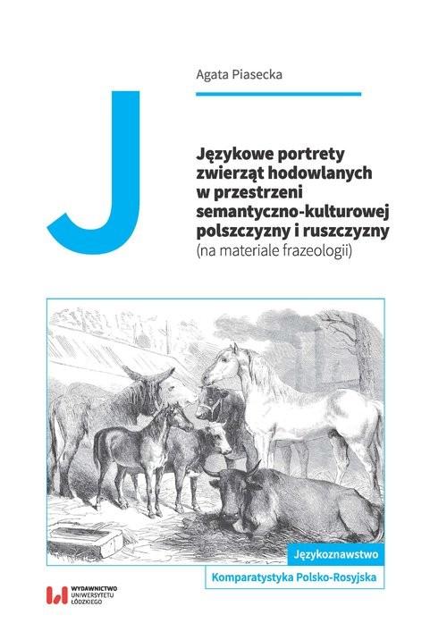 okładka Językowe portrety zwierząt hodowlanych w przestrzeni semantyczno-kulturowej polszczyzny i ruszczyzny, Książka   Piasecka Agata