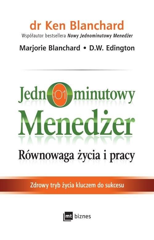 okładka Jednominutowy menedżer Równowaga życia i pracy Zdrowy tryb życia kluczem do sukcesuksiążka      Ken Blanchard, Marjorie Blanchard, D Edington