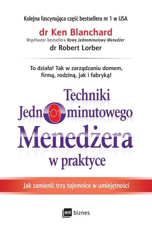 okładka Techniki Jednominutowego Menedżera w praktyce Jak zmienić trzy tajemnice w umiejętności, Książka | Ken Blanchard, Robert Lorber
