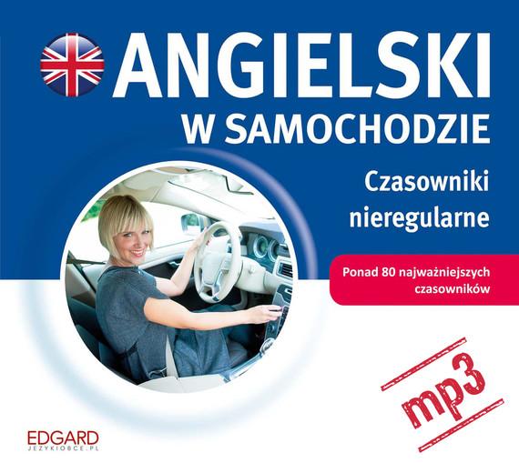 okładka Angielski w samochodzie. Czasowniki nieregularneaudiobook | MP3 | autor zbiorowy