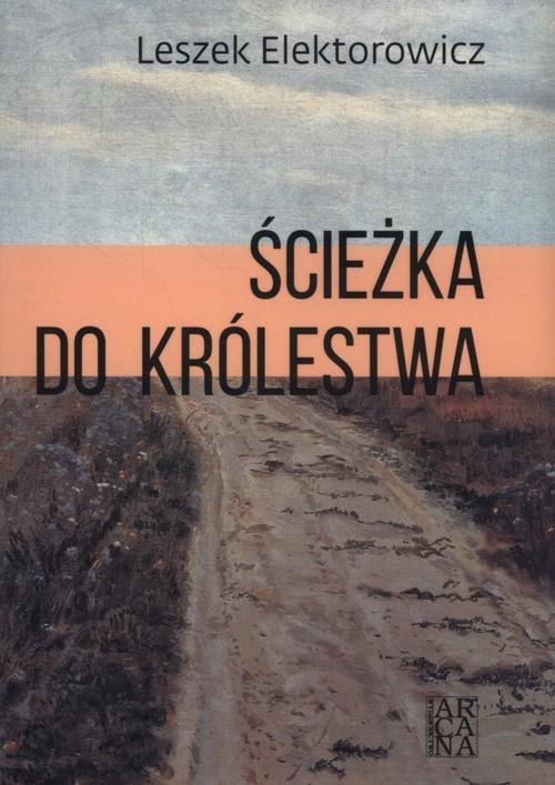 okładka Ścieżka do królestwa, Książka | Elektorowicz Leszek