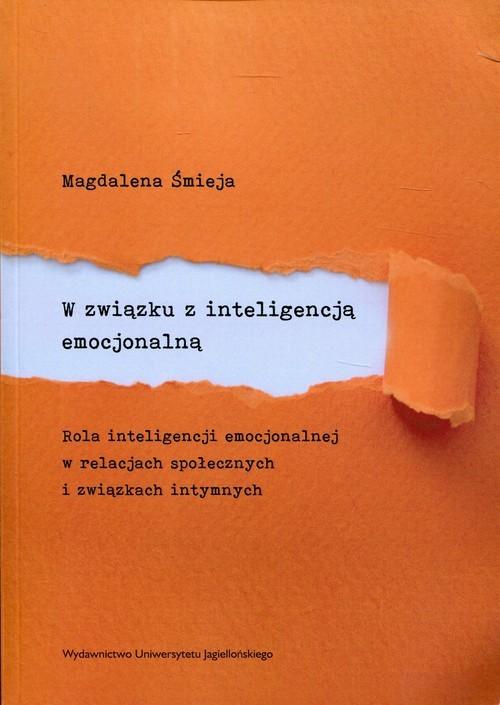 okładka W związku z inteligencją emocjonalną Rola inteligencji emocjonalnej w relacjach społecznych i związkach intymnych, Książka | Śmieja Magdalena
