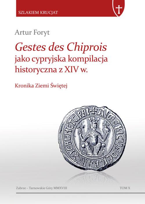 okładka Gestes des Chiprois jako cypryjska kompilacja historyczna z XIV w. Kronika Ziemi Świętej, Książka | Foryt Artur