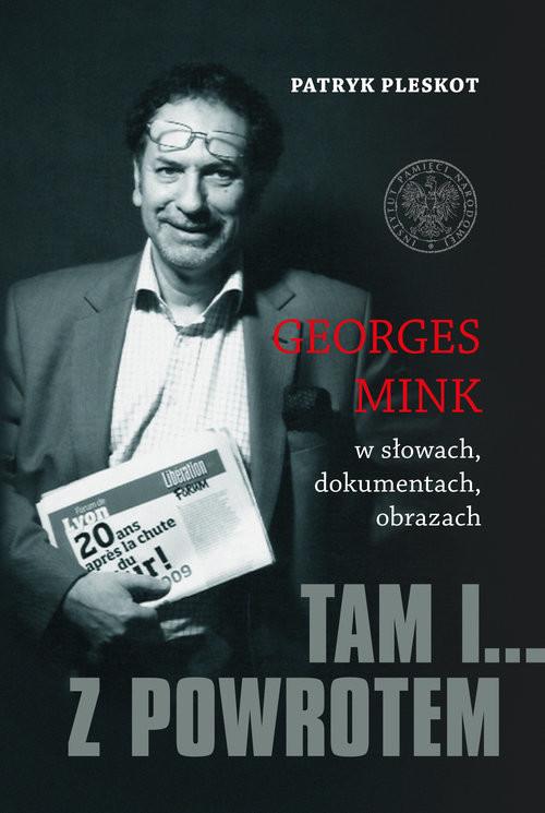 okładka Tam i... z powrotem Georges Mink w słowach, dokumentach, obrazach, Książka | Patryk Pleskot