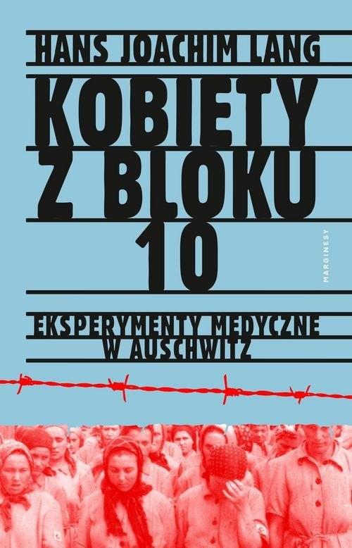 okładka Kobiety z bloku 10 Eksperymenty medyczne w Auschwitzksiążka      Hans Joachim Lang