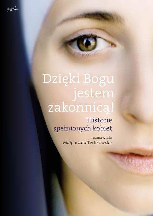 okładka Dzięki Bogu jestem zakonnicą! Historie spełnionych kobiet, Książka   Małgorzata Terlikowska