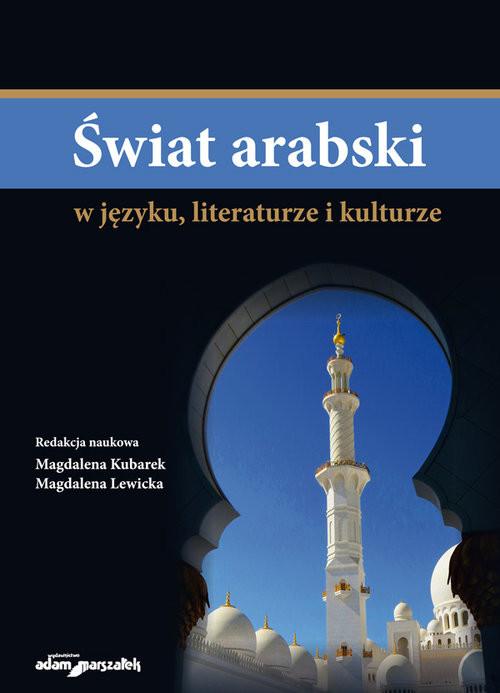 okładka Świat arabski w języku literaturze i kulturze, Książka | Magdalena Kubarek, Magdalena Lewicka