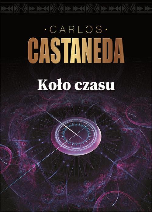 okładka Koło czasu Szamani starożytnego Meksyku ich rozważania o życiu, śmierci i wszechświecie, Książka | Castaneda Carlos