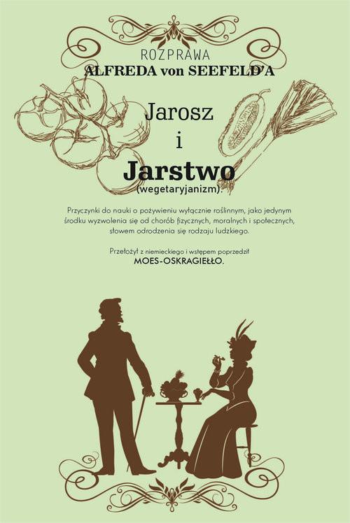 okładka Jarosz i jaroszostwo Przyczynki do nauki o pożywieniu wyłącznie roślinnym, jako jedynym środku wyzwoksiążka |  | Seefeld Alfred