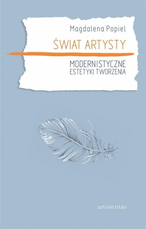 okładka Świat artysty Modernistyczne estetyki tworzenia, Książka | Popiel Magdalena