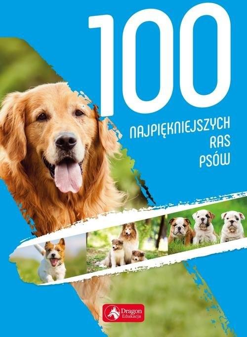 okładka 100 najpiękniejszych ras psów, Książka   Nojszewska Agnieszka