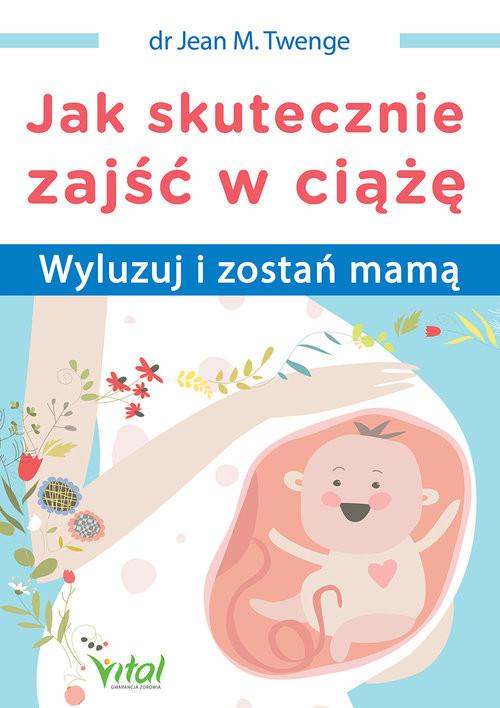 okładka Jak skutecznie zajść w ciążę, Książka | Jean M. Twenge