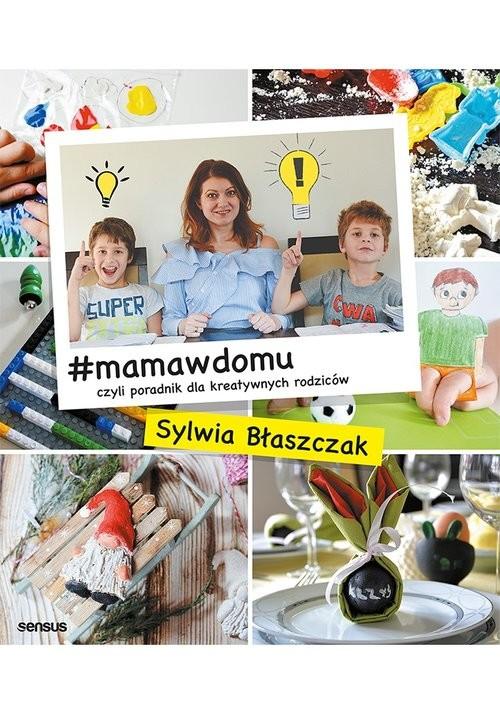 okładka #mamawdomu czyli poradnik dla kreatywnych rodziców, Książka | Błaszczak Sylwia