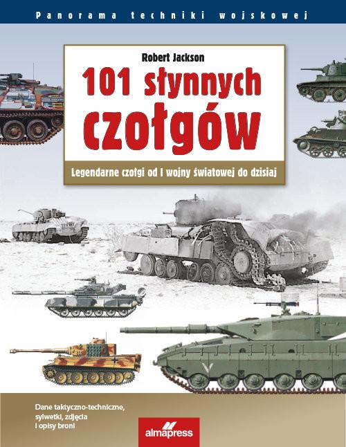 okładka 101 słynnych czołgów Legendarne czołgi od I wojny światowej do dzisiaj, Książka | Jackson Robert