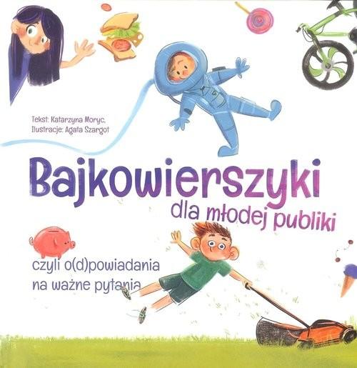okładka Bajkowierszyki dla młodej publiki / Mali Moi czyli o(d)powiadania na ważne pytania, Książka   Katarzyna  Moryc, Agata Szargot
