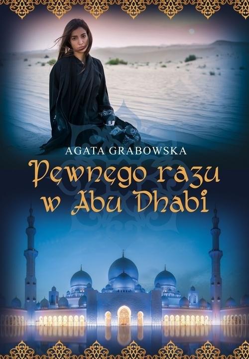 okładka Pewnego razu w Abu Dhabiksiążka      Grabowska Agata