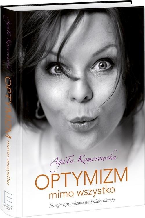 okładka Optymizm mimo wszystko, Książka   Komorowska Agata