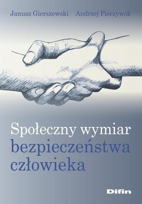 okładka Społeczny wymiar bezpieczeństwa człowieka, Książka | Janusz Gierszewski, Andrzej Pieczywok