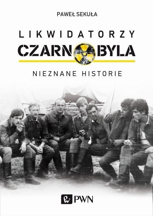 okładka Likwidatorzy Czarnobyla Nieznane historieksiążka |  | Sekuła Paweł