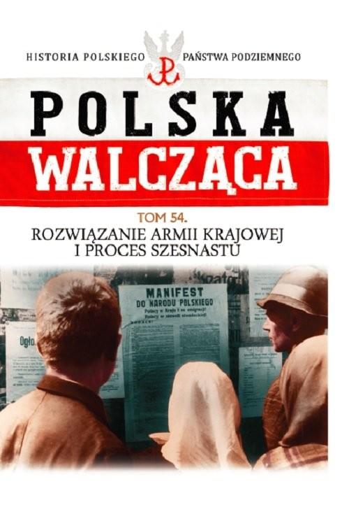 okładka Polska Walcząca Tom 54 Rozwiązanie Armii Krajowej i procesksiążka |  |