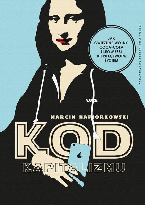 okładka Kod kapitalizmu Ukryte mitologie korporacji, marek i franczyzksiążka      Marcin Napiórkowski