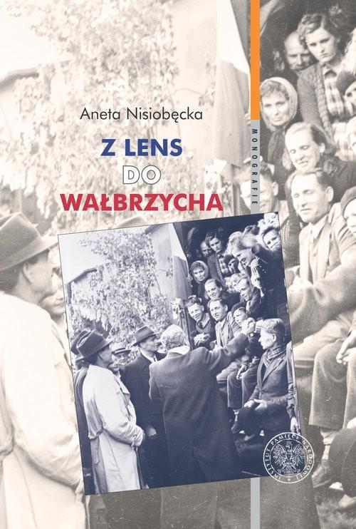 okładka Z Lens do Wałbrzycha Powrót Polaków z Francji oraz ich adaptacja w Polsce Ludowej w latach 1945-195, Książka | Nisiobędzka Aneta