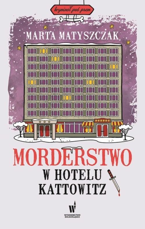okładka Morderstwo w hotelu Kattowitz, Książka | Matyszczak Marta