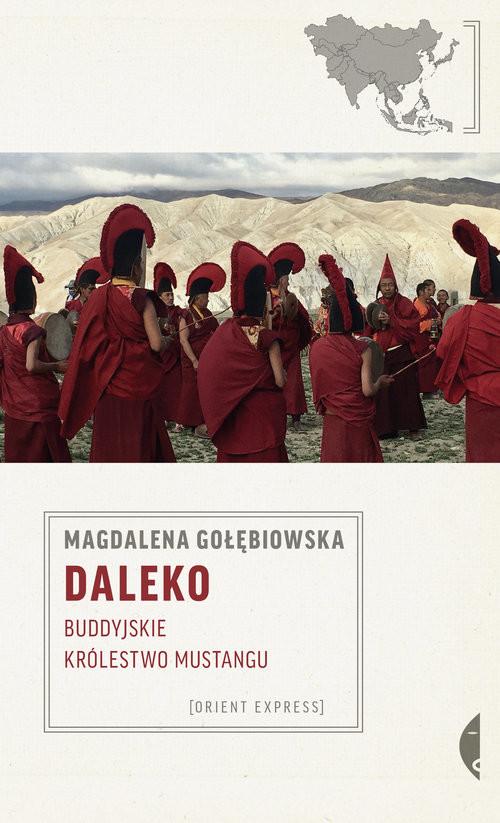 okładka Daleko Buddyjskie Królestwo Mustangu, Książka | Gołębiowska Magdalena