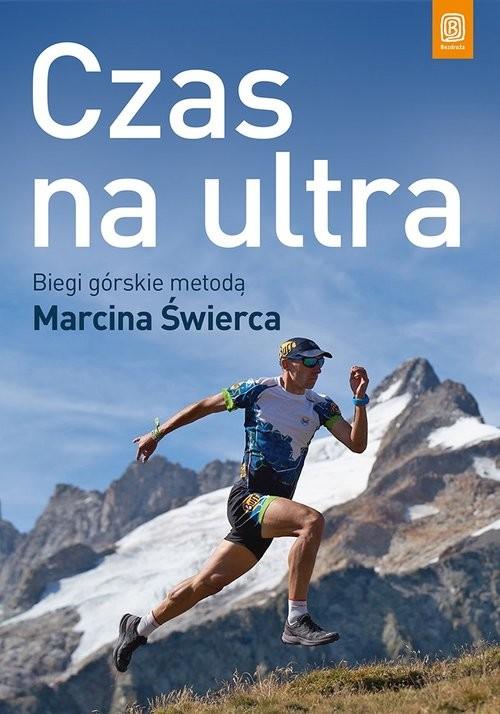 okładka Czas na ultra Biegi górskie metodą Marcina Świerca, Książka | Świerc Marcin
