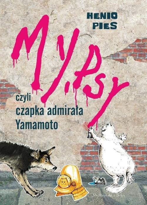 okładka My,psy,czyli czapka admirała Yamamotoksiążka      Lena Ledoff, Przemysław  Dąbrowski