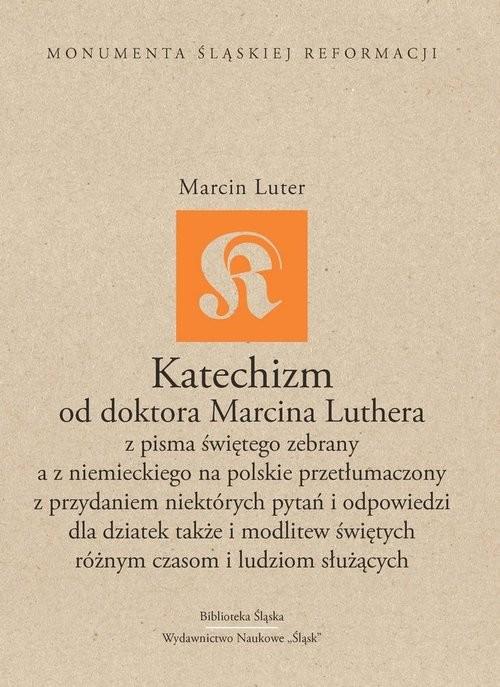 okładka Katechizm od doktora Marcina Luthera z Pisma Świętego zebrany a z niemieckiego na polskie przetłumaczony z przydaniem niektórych pytań i, Książka  