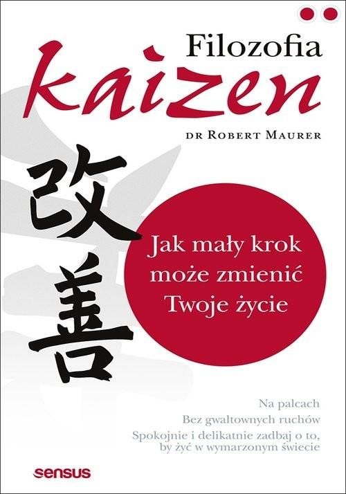 okładka Filozofia Kaizen Jak mały krok może zmienić Twoje życie, Książka | Maurer Robert