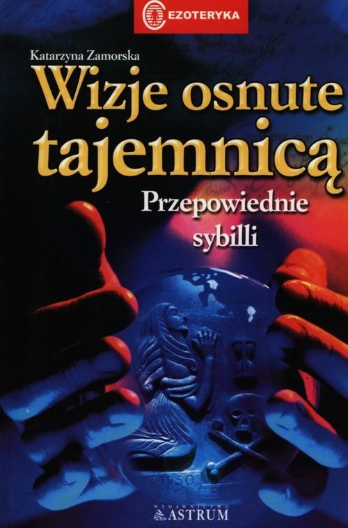okładka Wizje osnute tajemnicą Przepowiednie sybilli, Książka | Zamorska Katarzyna