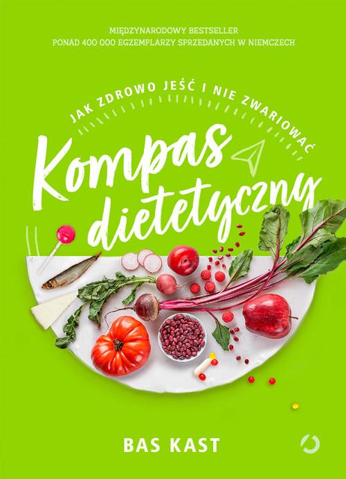 okładka Kompas dietetyczny. Jak zdrowo jeść i nie zwariować, Książka | Kast Bas