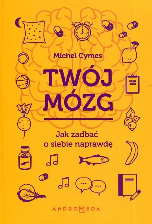 okładka Twój mózg Jak zadbać o siebie naprawdęksiążka      Cymes Michel