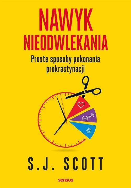 okładka Nawyk nieodwlekania Proste sposoby pokonania prokrastynacji, Książka | Scott S.J.