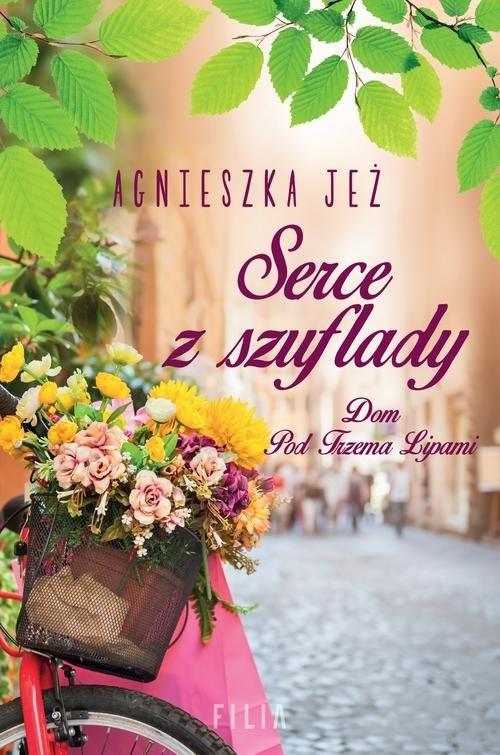 okładka Dom Pod Trzema Lipami Tom 1 Serce z szuflady, Książka | Agnieszka Jeż