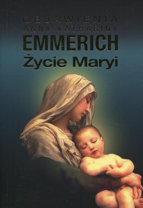 okładka Życie Maryi Objawienia Anny Kathariny Emmerich, Książka | Anna Katharina Emmerich
