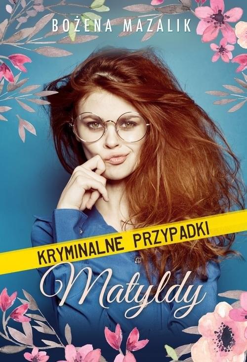okładka Kryminalne przypadki Matyldy, Książka   Mazalik Bożena