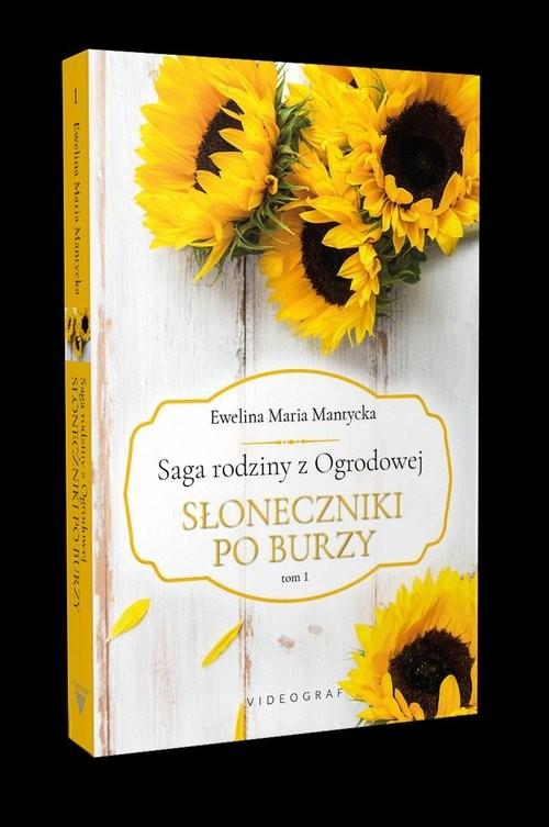 okładka Saga rodziny z Ogrodowej Tom 1. Słoneczniki po burzy, Książka | Ewelina Mantycka