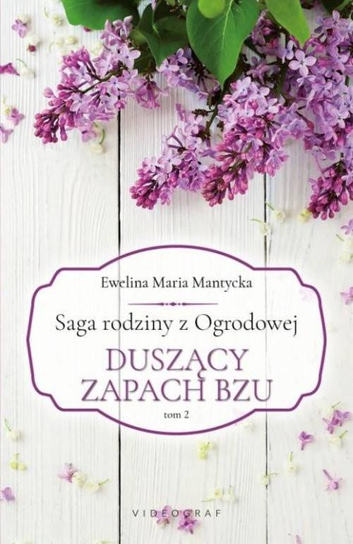 okładka Saga rodziny z Ogrodowej Tom 2. Duszący zapach bzu, Książka | Ewelina Maria Mantycka