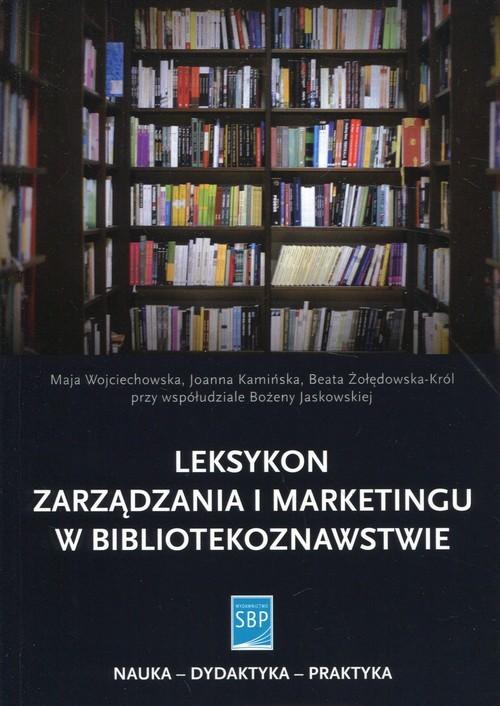 okładka Leksykon zarządzania i marketingu w bibliotekoznawstwie, Książka | Maja Wojciechowska, Joanna Kamińska, Żołędows
