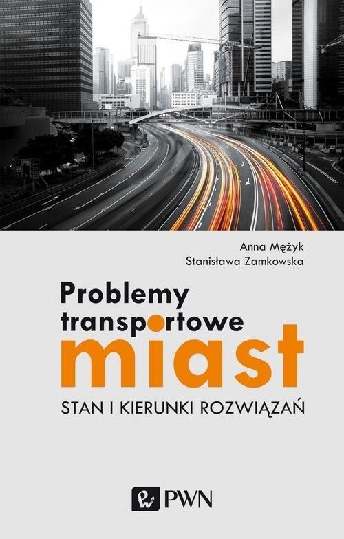 okładka Problemy transportowe miast Stan i kierunki rozwiązań, Książka | Anna Mężyk, Stanisława Zamkowska